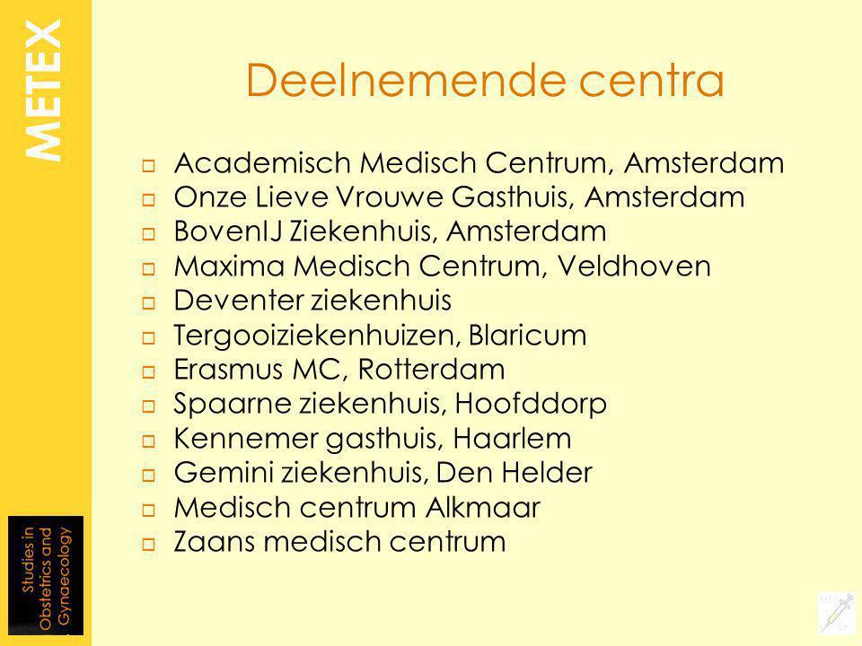 Deelnemende centra  Academisch Medisch Centrum, Amsterdam  Onze Lieve Vrouwe Gasthuis, Amsterdam  BovenIJ Ziekenhuis, Amsterdam  Maxima Medisch Ce