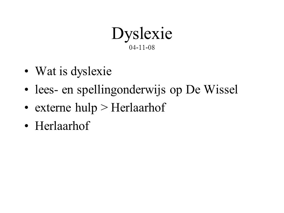 Dyslexie 04-11-08 Wat is dyslexie lees- en spellingonderwijs op De Wissel externe hulp > Herlaarhof Herlaarhof