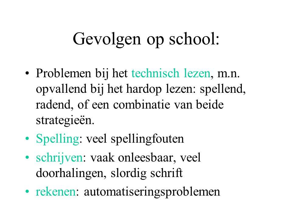 Gevolgen op school: Problemen bij het technisch lezen, m.n. opvallend bij het hardop lezen: spellend, radend, of een combinatie van beide strategieën.