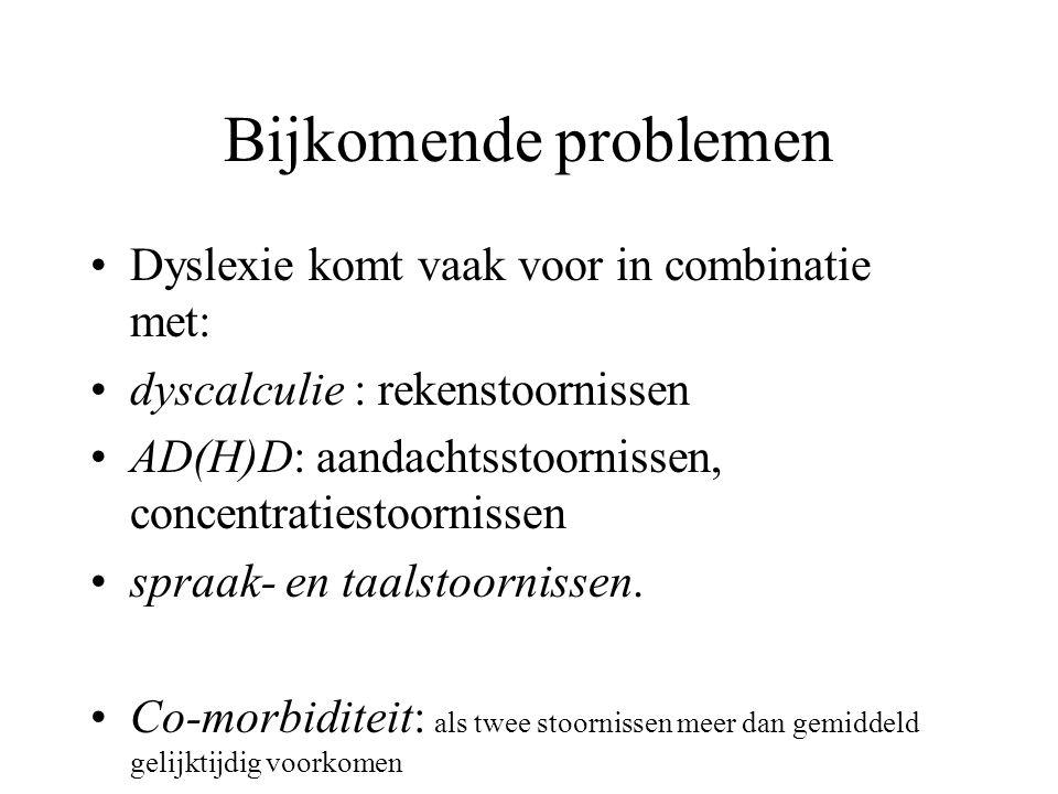 Bijkomende problemen Dyslexie komt vaak voor in combinatie met: dyscalculie : rekenstoornissen AD(H)D: aandachtsstoornissen, concentratiestoornissen s