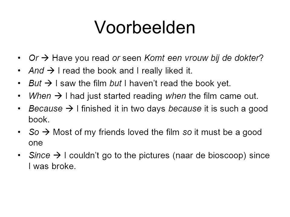 Voorbeelden Or  Have you read or seen Komt een vrouw bij de dokter? And  I read the book and I really liked it. But  I saw the film but I haven't r