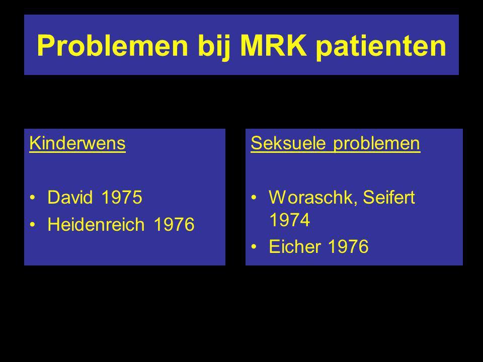 Problemen bij MRK patienten Kinderwens David 1975 Heidenreich 1976 Seksuele problemen Woraschk, Seifert 1974 Eicher 1976