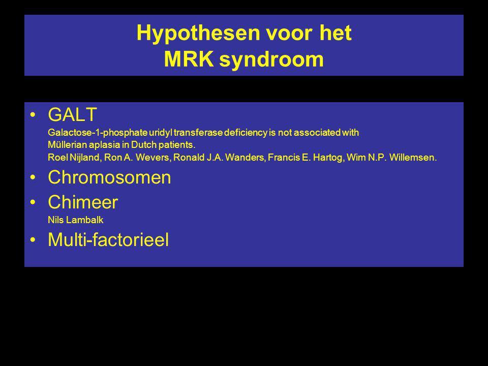 Hypothesen voor het MRK syndroom GALT Galactose-1-phosphate uridyl transferase deficiency is not associated with Müllerian aplasia in Dutch patients.