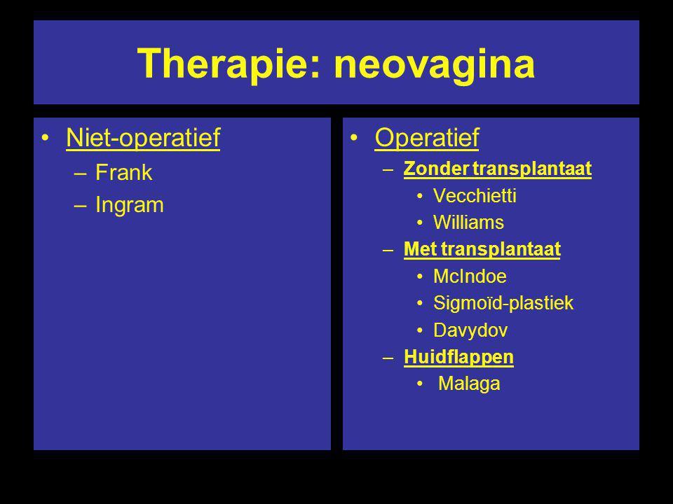Therapie: neovagina Niet-operatief –Frank –Ingram Operatief –Zonder transplantaat Vecchietti Williams –Met transplantaat McIndoe Sigmoïd-plastiek Davy
