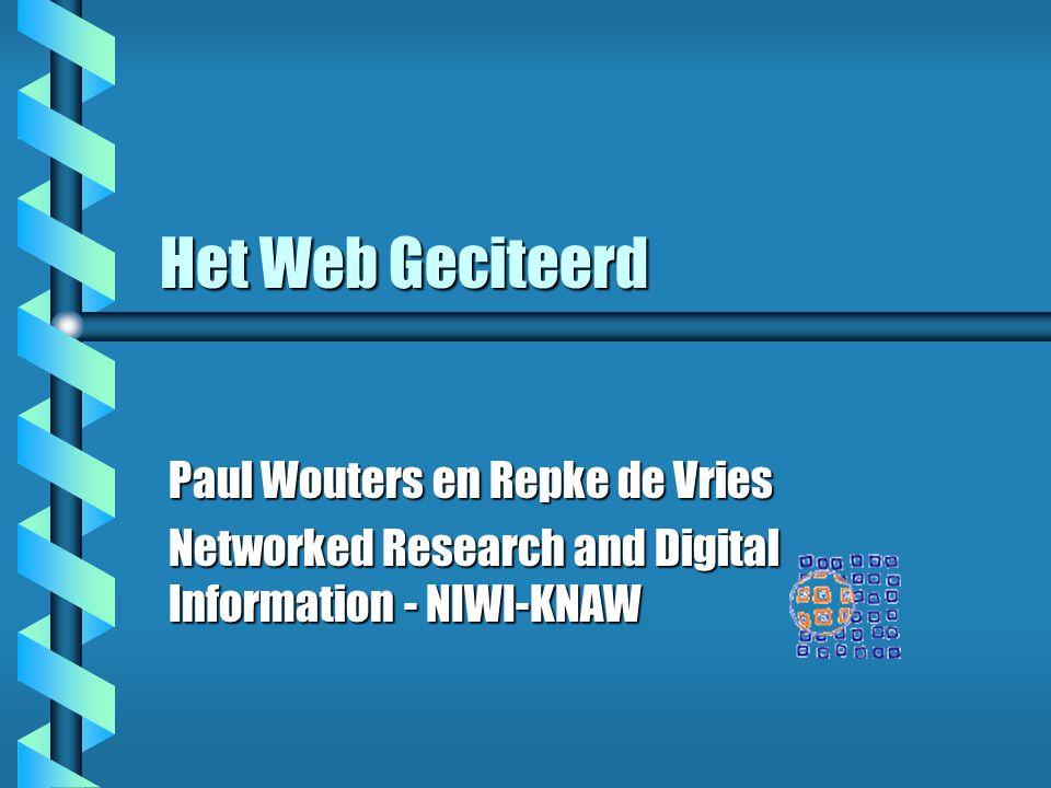 Het Web Geciteerd Paul Wouters en Repke de Vries Networked Research and Digital Information - NIWI-KNAW