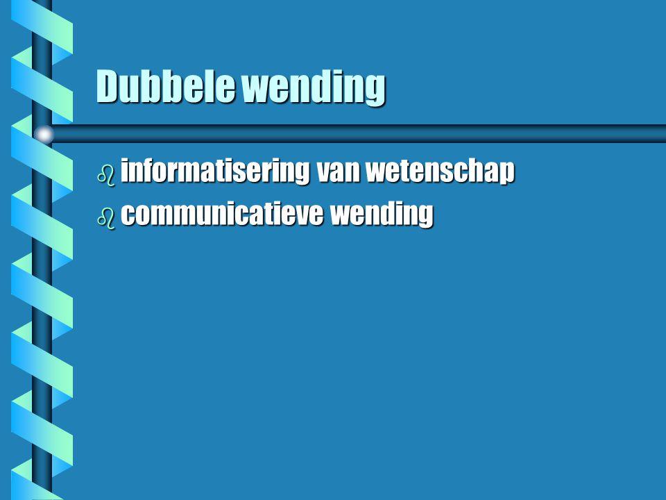 Dubbele wending b informatisering van wetenschap b communicatieve wending