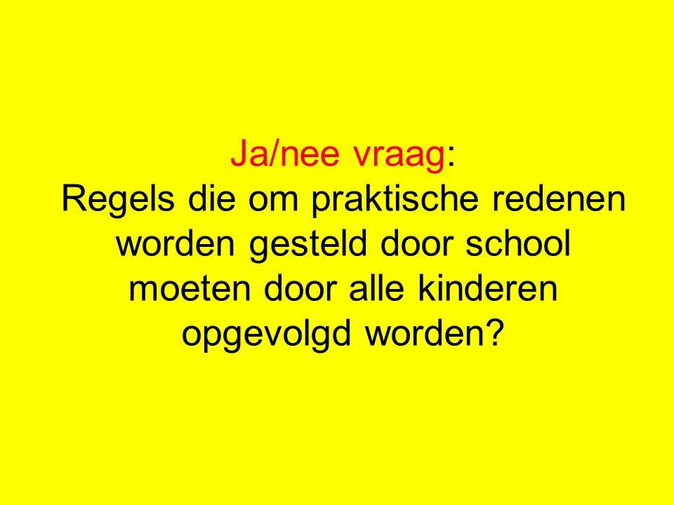 Ja/nee vraag: Regels die om praktische redenen worden gesteld door school moeten door alle kinderen opgevolgd worden?