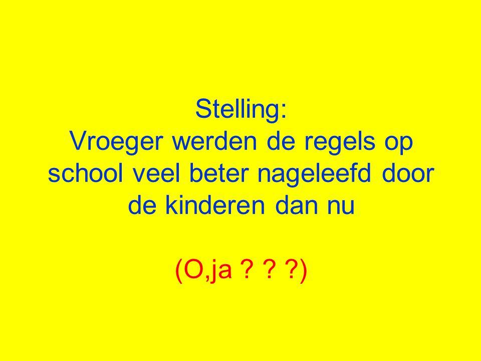Stelling: Vroeger werden de regels op school veel beter nageleefd door de kinderen dan nu (O,ja ? ? ?)