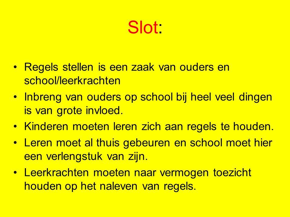 Slot: Regels stellen is een zaak van ouders en school/leerkrachten Inbreng van ouders op school bij heel veel dingen is van grote invloed. Kinderen mo
