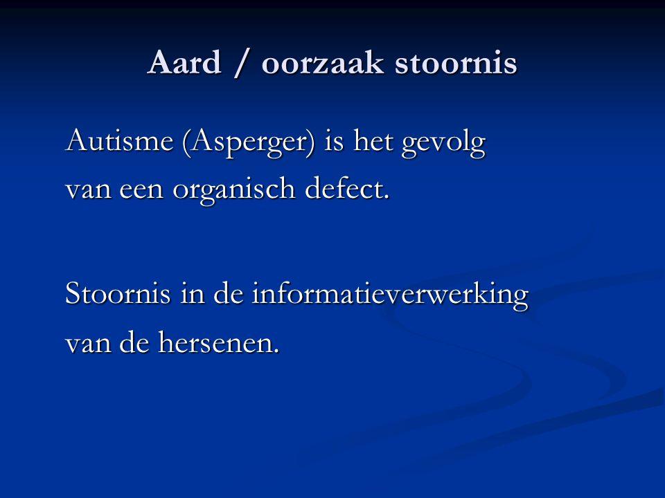 Aard / oorzaak stoornis Alle informatieprikkels die binnen komen worden als losse onderdelen waargenomen.