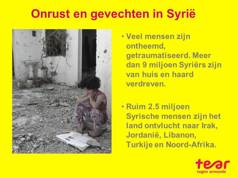 Onrust en gevechten in Syrië Veel mensen zijn ontheemd, getraumatiseerd. Meer dan 9 miljoen Syriërs zijn van huis en haard verdreven. Ruim 2.5 miljoen