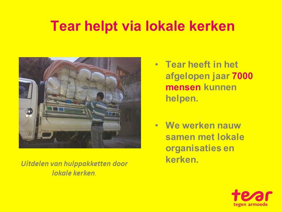 Tear helpt via lokale kerken Uitdelen van hulppakketten door lokale kerken. Tear heeft in het afgelopen jaar 7000 mensen kunnen helpen. We werken nauw