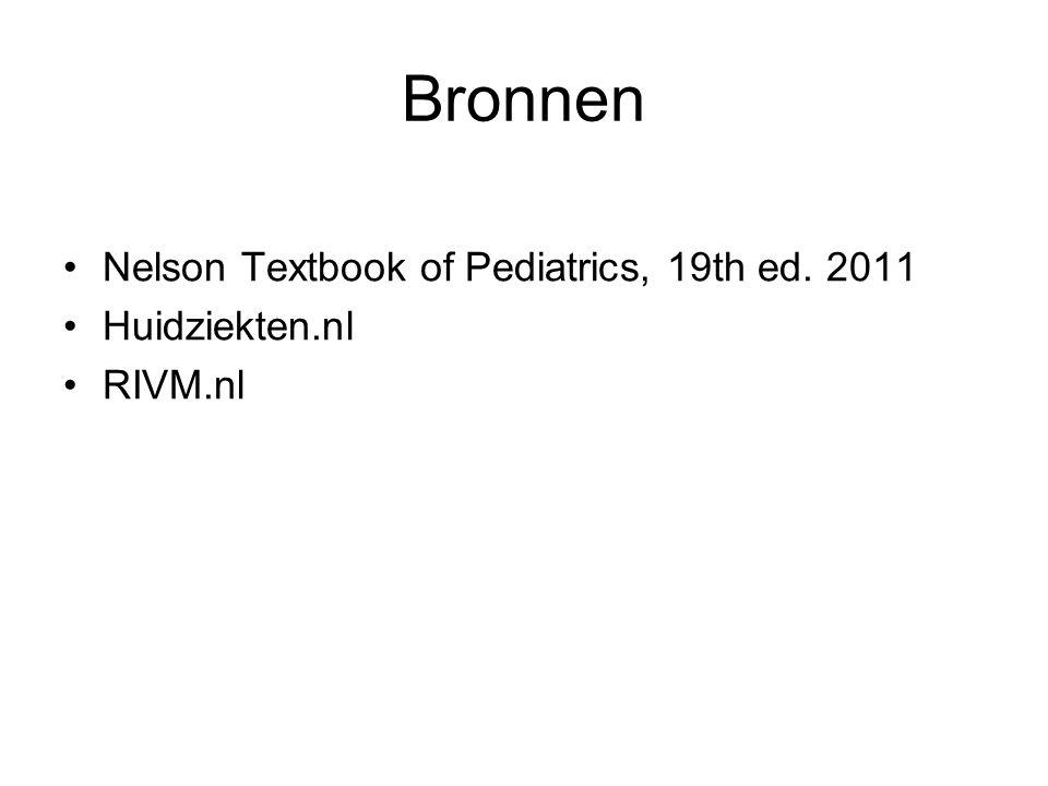 Bronnen Nelson Textbook of Pediatrics, 19th ed. 2011 Huidziekten.nl RIVM.nl