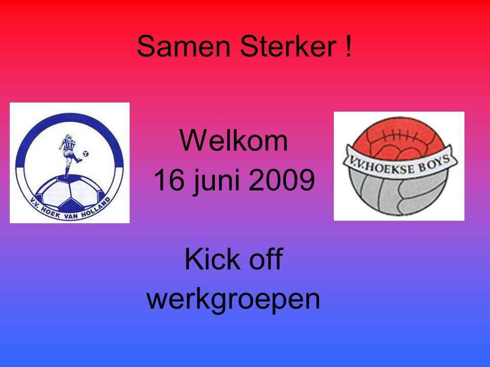 Samen Sterker ! Welkom 16 juni 2009 Kick off werkgroepen