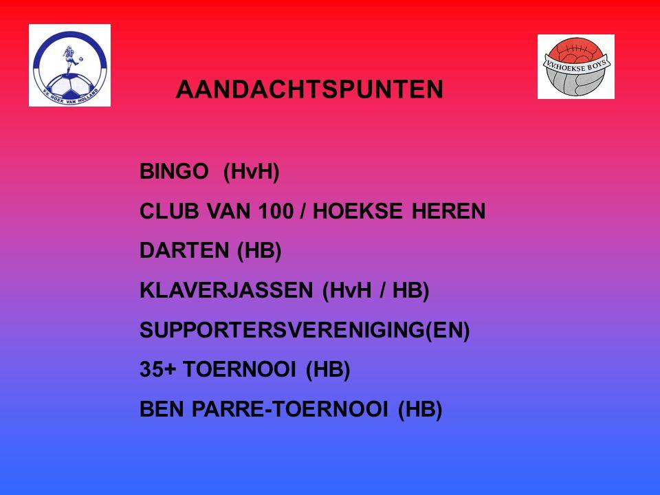 AANDACHTSPUNTEN BINGO (HvH) CLUB VAN 100 / HOEKSE HEREN DARTEN (HB) KLAVERJASSEN (HvH / HB) SUPPORTERSVERENIGING(EN) 35+ TOERNOOI (HB) BEN PARRE-TOERNOOI (HB)
