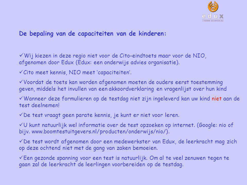 De bepaling van de capaciteiten van de kinderen: Wij kiezen in deze regio niet voor de Cito-eindtoets maar voor de NIO, afgenomen door Edux (Edux: een onderwijs advies organisatie).