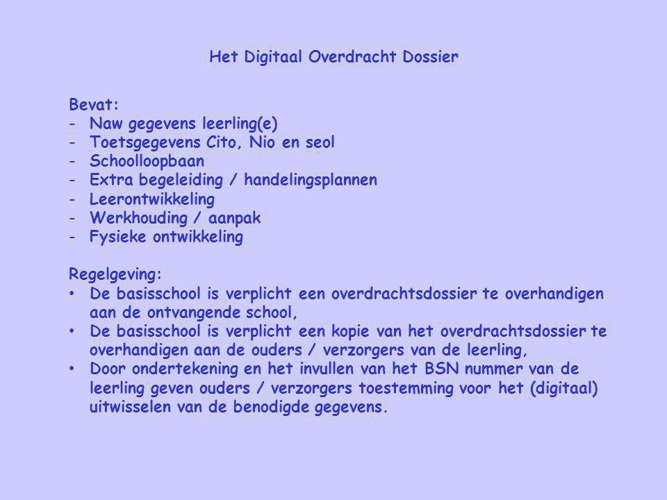 Het Digitaal Overdracht Dossier Bevat: -Naw gegevens leerling(e) -Toetsgegevens Cito, Nio en seol -Schoolloopbaan -Extra begeleiding / handelingsplann