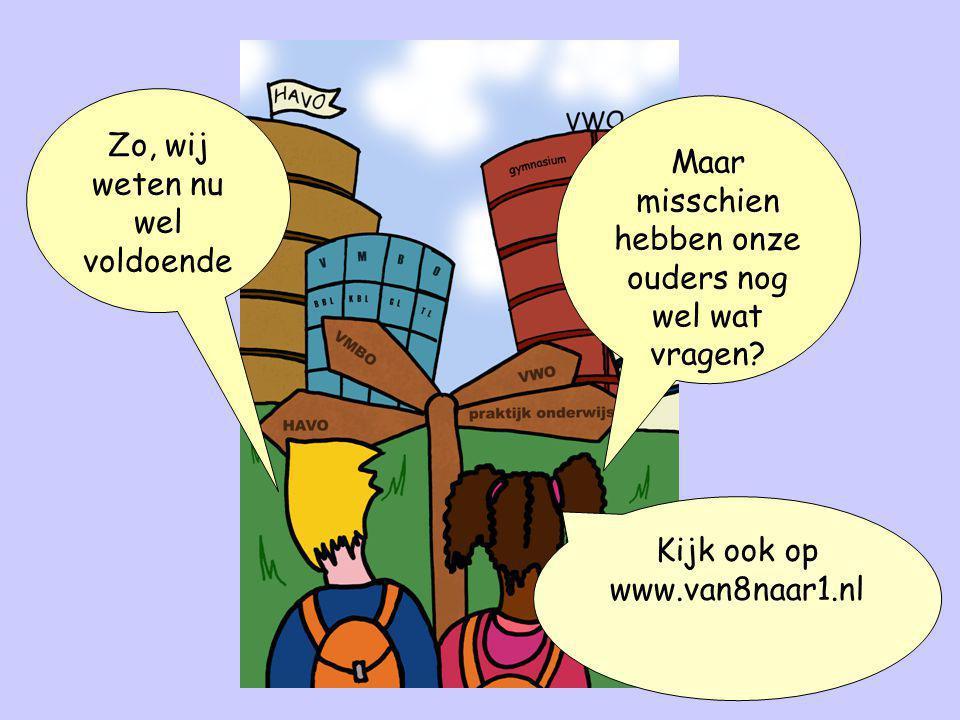 Zo, wij weten nu wel voldoende Maar misschien hebben onze ouders nog wel wat vragen? Kijk ook op www.van8naar1.nl