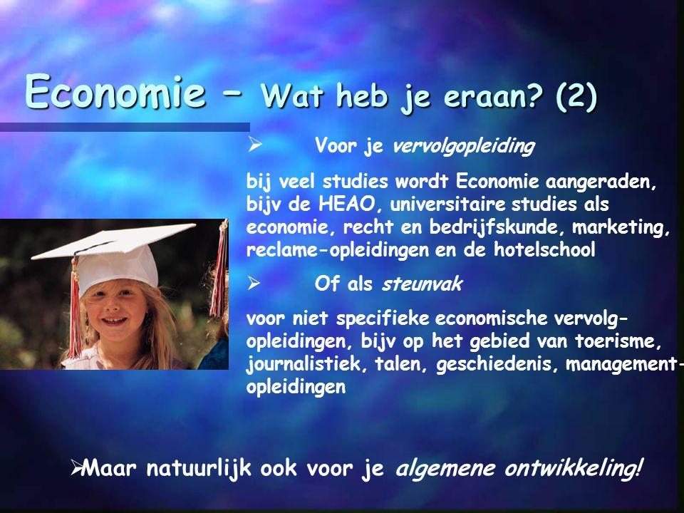 Economie – Wat heb je eraan? (1) Economie is een algemeen vormend vak: je leert ermee het nieuws via radio, tv en krant te volgen en het bereid je voo