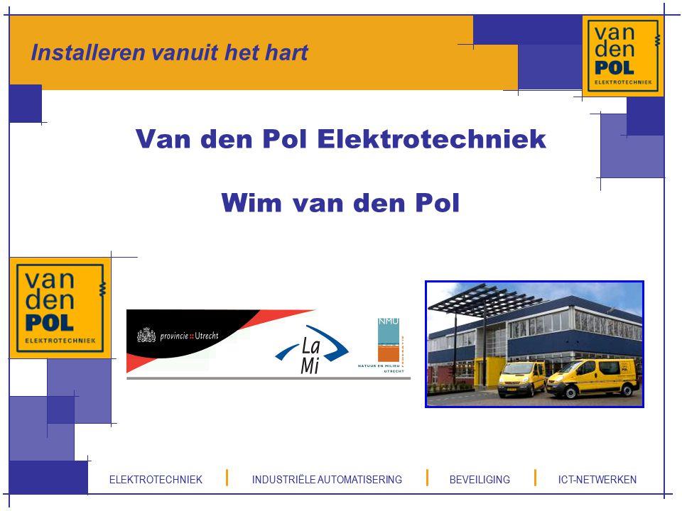 ELEKTROTECHNIEK INDUSTRIËLE AUTOMATISERING BEVEILIGING ICT-NETWERKEN Van den Pol Elektrotechniek Wim van den Pol Installeren vanuit het hart ELEKTROTE