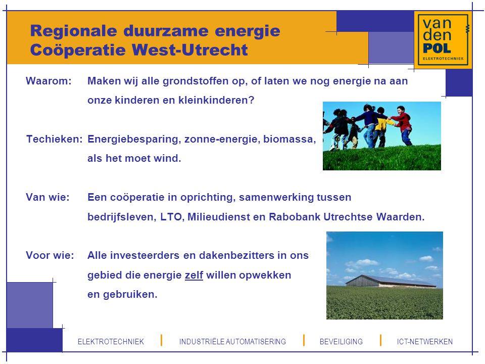 ELEKTROTECHNIEK INDUSTRIËLE AUTOMATISERING BEVEILIGING ICT-NETWERKEN Regionale duurzame energie Coöperatie West-Utrecht Waarom:Maken wij alle grondsto