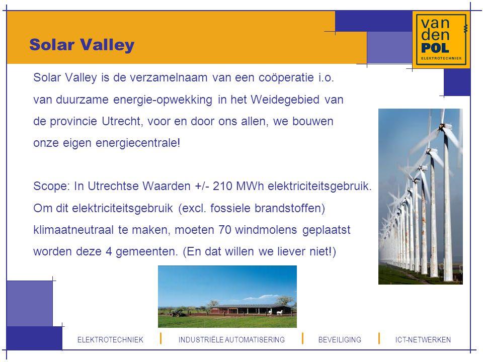 ELEKTROTECHNIEK INDUSTRIËLE AUTOMATISERING BEVEILIGING ICT-NETWERKEN Solar Valley Solar Valley is de verzamelnaam van een coöperatie i.o. van duurzame