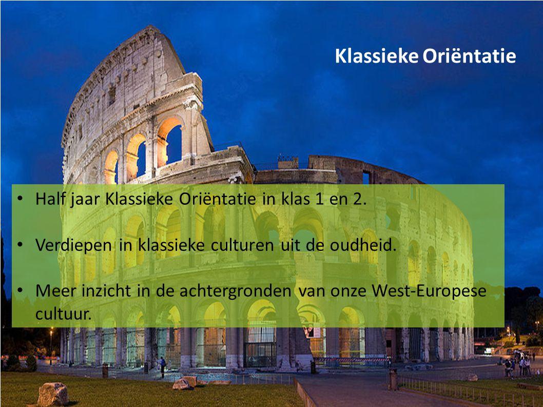 Klassieke Oriëntatie Half jaar Klassieke Oriëntatie in klas 1 en 2. Verdiepen in klassieke culturen uit de oudheid. Meer inzicht in de achtergronden v