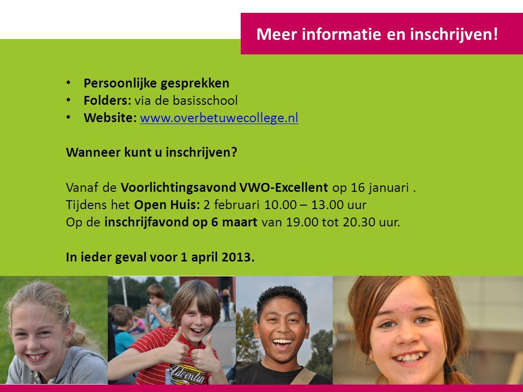 Meer informatie en inschrijven! Persoonlijke gesprekken Folders: via de basisschool Website: www.overbetuwecollege.nlwww.overbetuwecollege.nl Wanneer