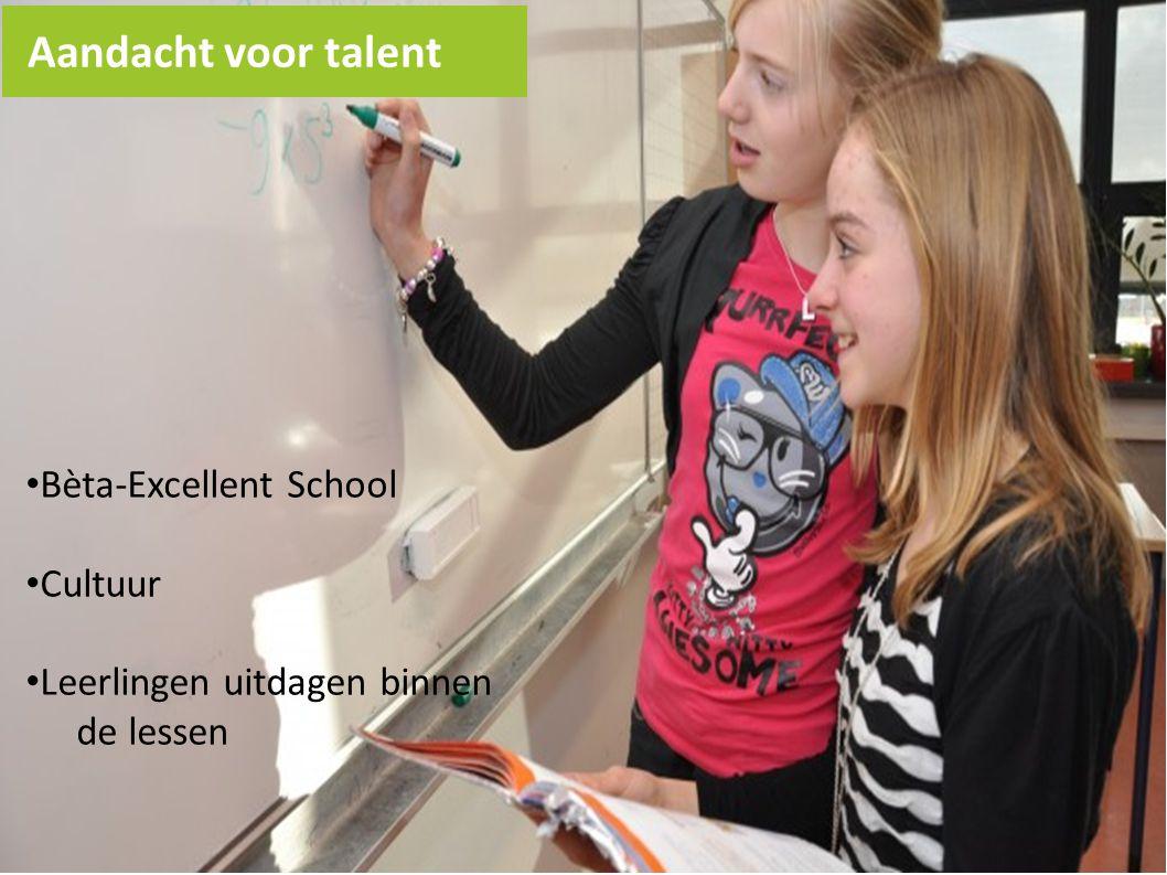Bèta-Excellent School Cultuur Leerlingen uitdagen binnen de lessen Aandacht voor talent