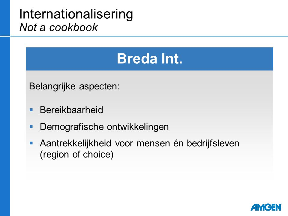 Belangrijke aspecten:  Bereikbaarheid  Demografische ontwikkelingen  Aantrekkelijkheid voor mensen én bedrijfsleven (region of choice) Breda Int. I