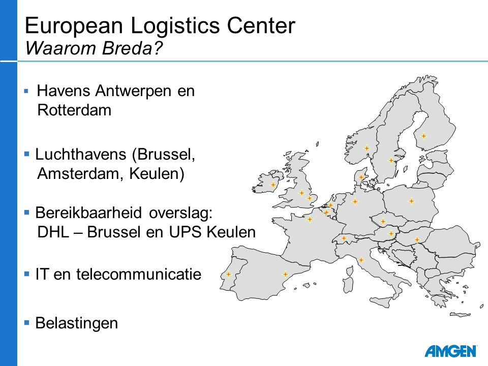 European Logistics Center Waarom Breda?  Havens Antwerpen en Rotterdam  Luchthavens (Brussel, Amsterdam, Keulen)  Bereikbaarheid overslag: DHL – Br