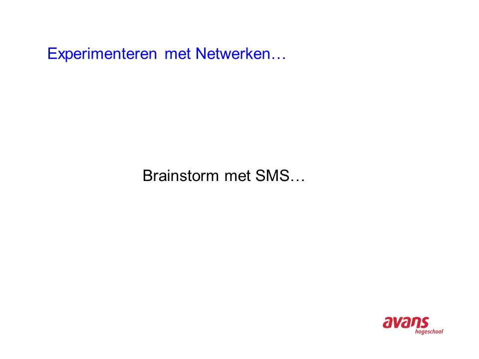 Experimenteren met Netwerken… Brainstorm met SMS…