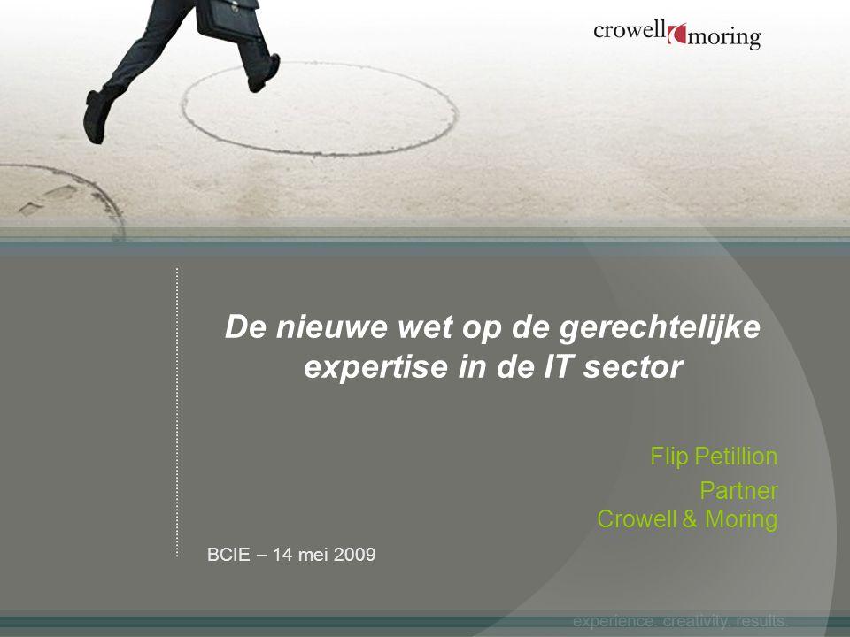 BCIE – 14 mei 2009 De nieuwe wet op de gerechtelijke expertise in de IT sector Flip Petillion Partner Crowell & Moring
