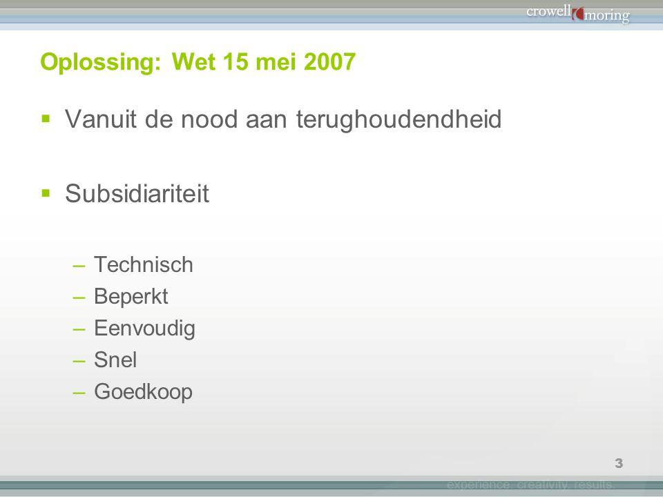 3 Oplossing: Wet 15 mei 2007  Vanuit de nood aan terughoudendheid  Subsidiariteit –Technisch –Beperkt –Eenvoudig –Snel –Goedkoop