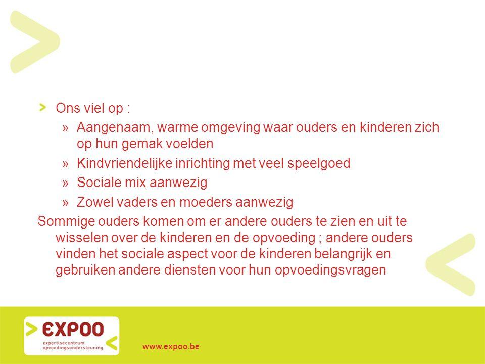 www.expoo.be Ons viel op : »Aangenaam, warme omgeving waar ouders en kinderen zich op hun gemak voelden »Kindvriendelijke inrichting met veel speelgoe