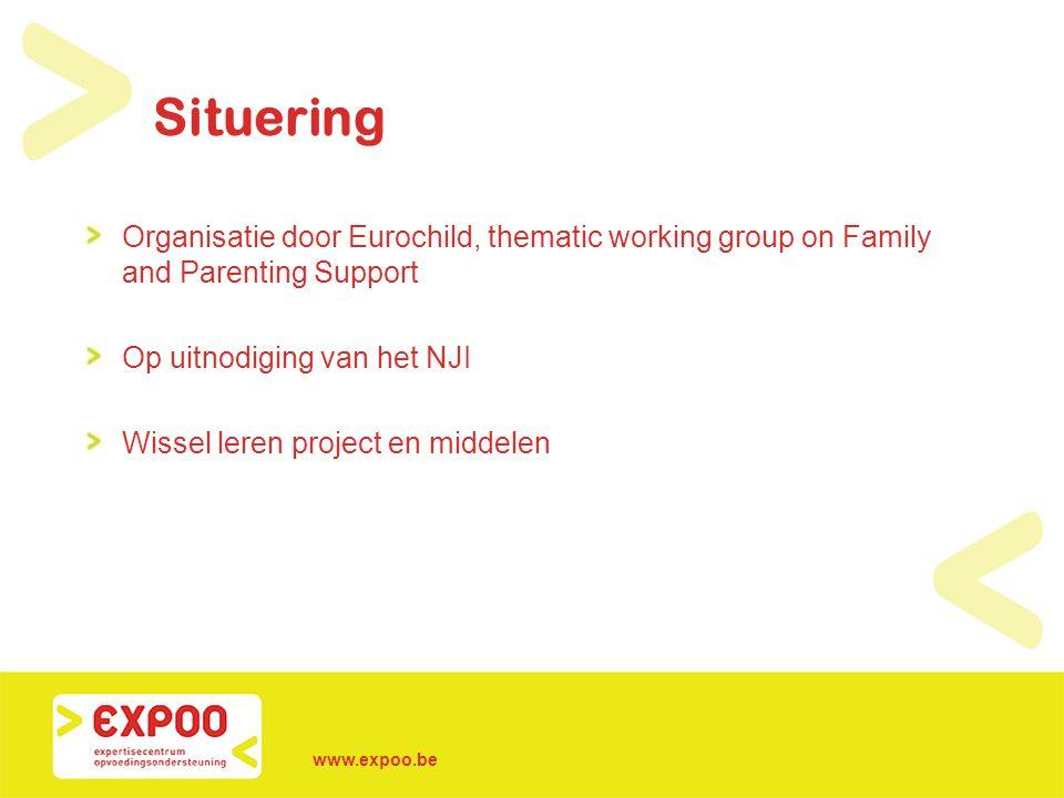 www.expoo.be Situering Organisatie door Eurochild, thematic working group on Family and Parenting Support Op uitnodiging van het NJI Wissel leren proj