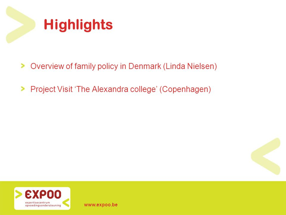 www.expoo.be Highlights Overview of family policy in Denmark (Linda Nielsen) Project Visit 'The Alexandra college' (Copenhagen)