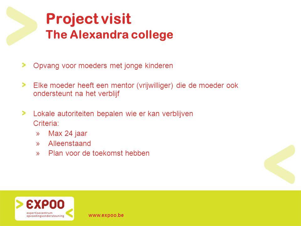 www.expoo.be Project visit The Alexandra college Opvang voor moeders met jonge kinderen Elke moeder heeft een mentor (vrijwilliger) die de moeder ook