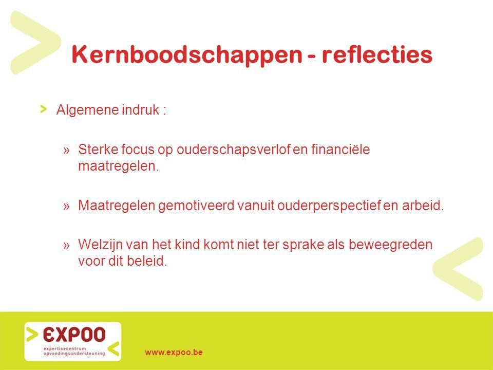 www.expoo.be Kernboodschappen - reflecties Algemene indruk : »Sterke focus op ouderschapsverlof en financiële maatregelen. »Maatregelen gemotiveerd va
