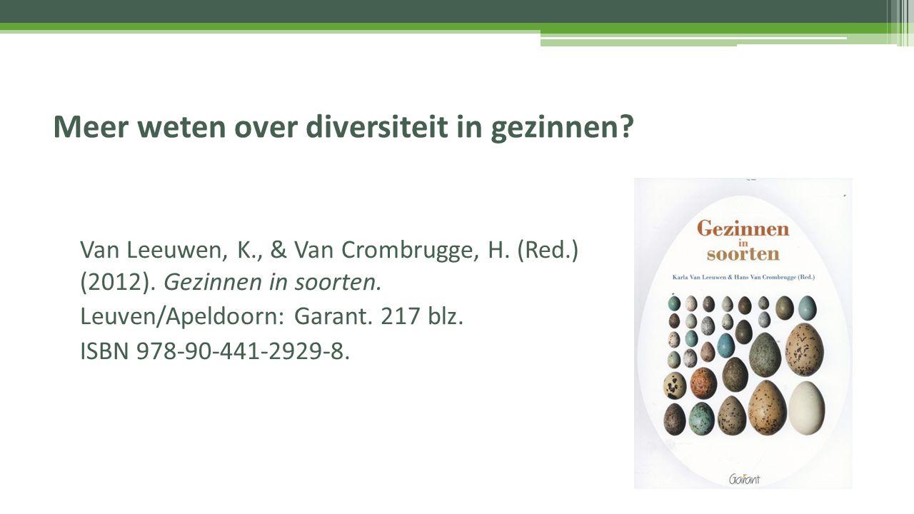 Meer weten over diversiteit in gezinnen? Van Leeuwen, K., & Van Crombrugge, H. (Red.) (2012). Gezinnen in soorten. Leuven/Apeldoorn: Garant. 217 blz.