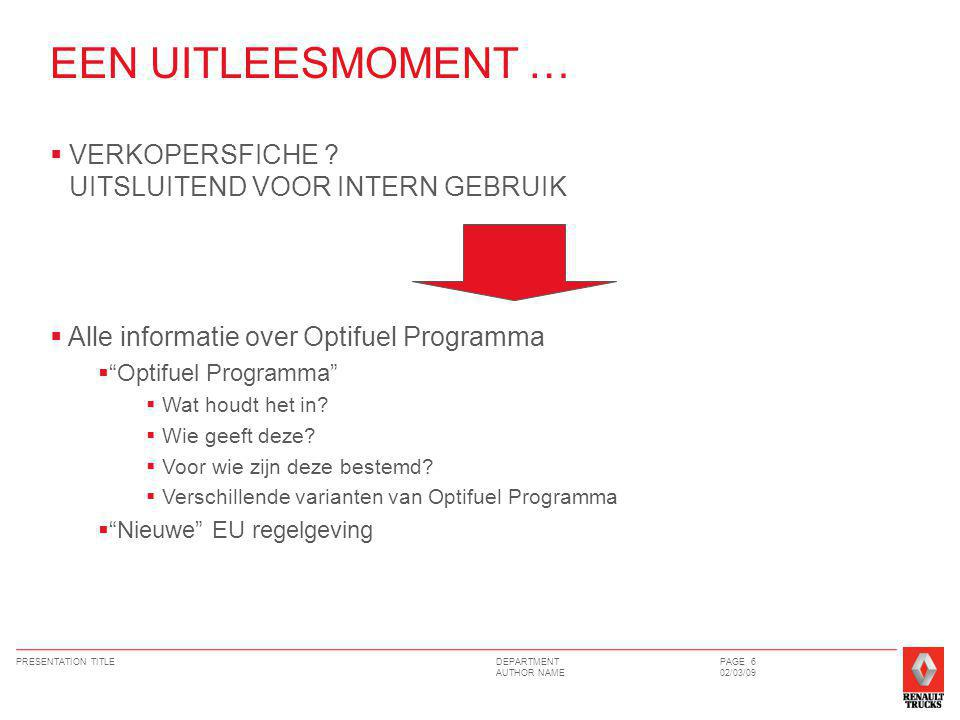 DEPARTMENT AUTHOR NAME PRESENTATION TITLEPAGE 6 02/03/09  VERKOPERSFICHE ? UITSLUITEND VOOR INTERN GEBRUIK  Alle informatie over Optifuel Programma