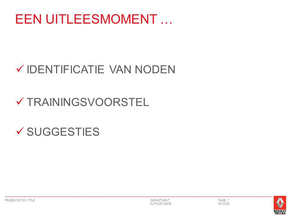 DEPARTMENT AUTHOR NAME PRESENTATION TITLEPAGE 7 02/03/09 IDENTIFICATIE VAN NODEN TRAININGSVOORSTEL SUGGESTIES EEN UITLEESMOMENT …