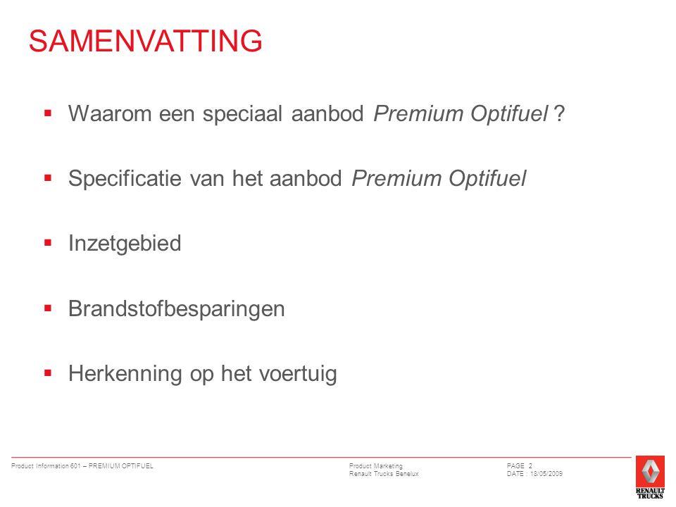 Product Marketing Renault Trucks Benelux Product Information 601 – PREMIUM OPTIFUELPAGE 2 DATE : 18/05/2009 SAMENVATTING  Waarom een speciaal aanbod Premium Optifuel .