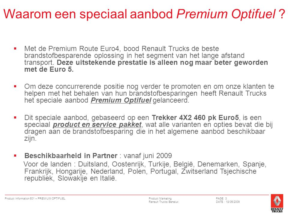 Product Marketing Renault Trucks Benelux Product Information 601 – PREMIUM OPTIFUELPAGE 3 DATE : 18/05/2009 Waarom een speciaal aanbod Premium Optifue