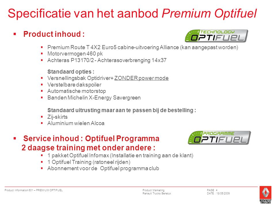 Product Marketing Renault Trucks Benelux Product Information 601 – PREMIUM OPTIFUELPAGE 4 DATE : 18/05/2009  Product inhoud :  Premium Route T 4X2 E