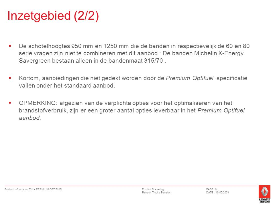 Product Marketing Renault Trucks Benelux Product Information 601 – PREMIUM OPTIFUELPAGE 6 DATE : 18/05/2009 Inzetgebied (2/2)  De schotelhoogtes 950