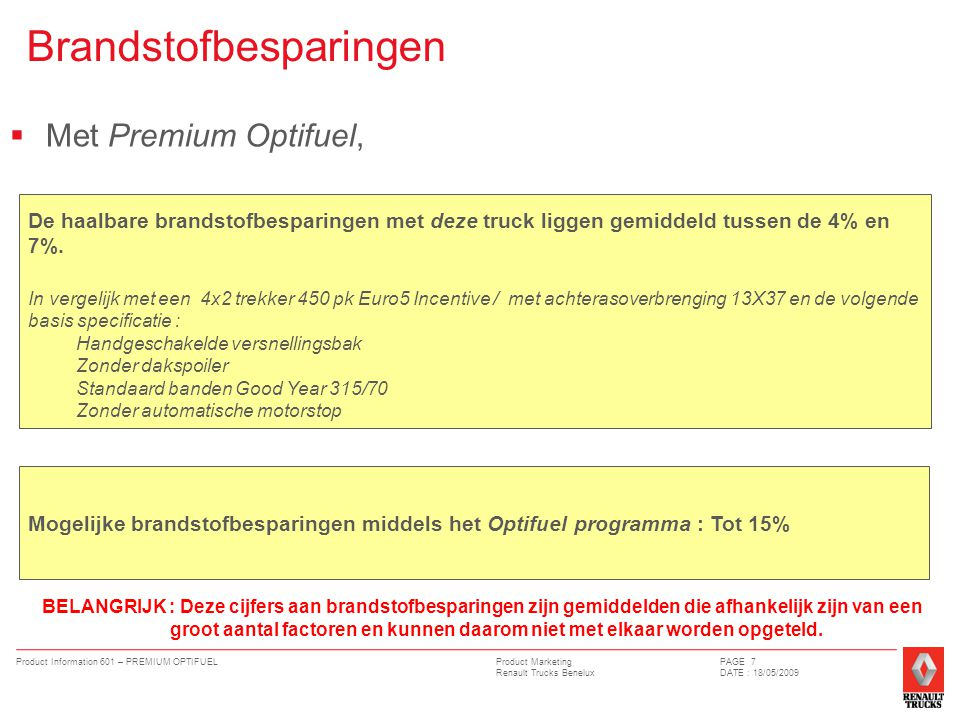 Product Marketing Renault Trucks Benelux Product Information 601 – PREMIUM OPTIFUELPAGE 7 DATE : 18/05/2009 Brandstofbesparingen  Met Premium Optifue