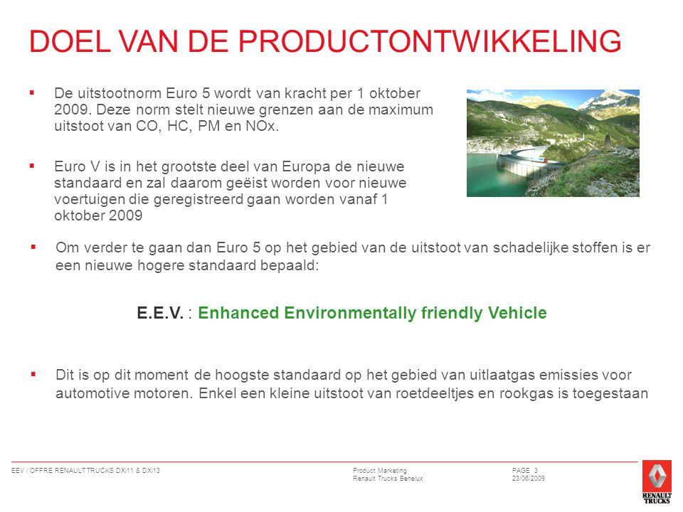 Product Marketing Renault Trucks Benelux EEV / OFFRE RENAULT TRUCKS DXi11 & DXi13PAGE 4 23/06/2009  De vereiste uitstootniveaus om aan de EEV eisen te voldoen zijn :  Deze voertuigen die aan EEV eisen voldoen kunnen toestemming krijgen om in bepaalde milieuzones te komen waar andere geen toegang toe krijgen.