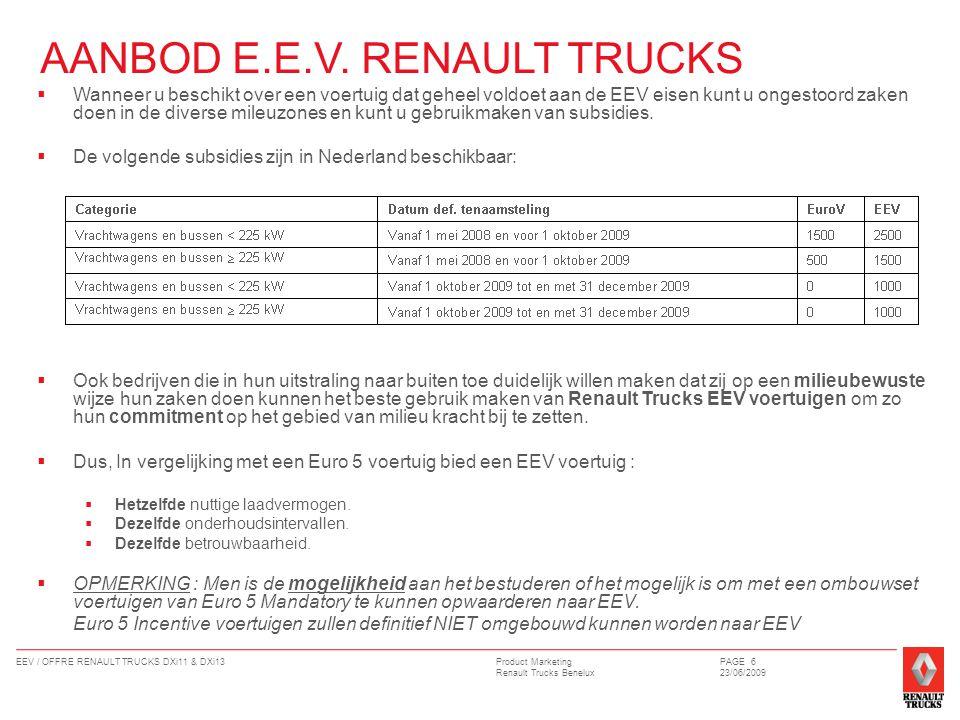 Product Marketing Renault Trucks Benelux EEV / OFFRE RENAULT TRUCKS DXi11 & DXi13PAGE 7 23/06/2009 CONCURRENTIE  Alle Europese fabrikanten bieden op dit moment EEV motoren aan ; Voor sommige van hen zijn er beperkte vermogens beschikbaar.