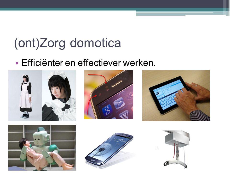 (ont)Zorg domotica Efficiënter en effectiever werken.